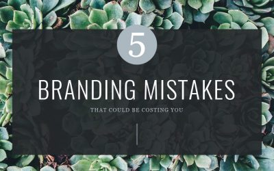 5 Branding Mistakes That Could Be Costing You